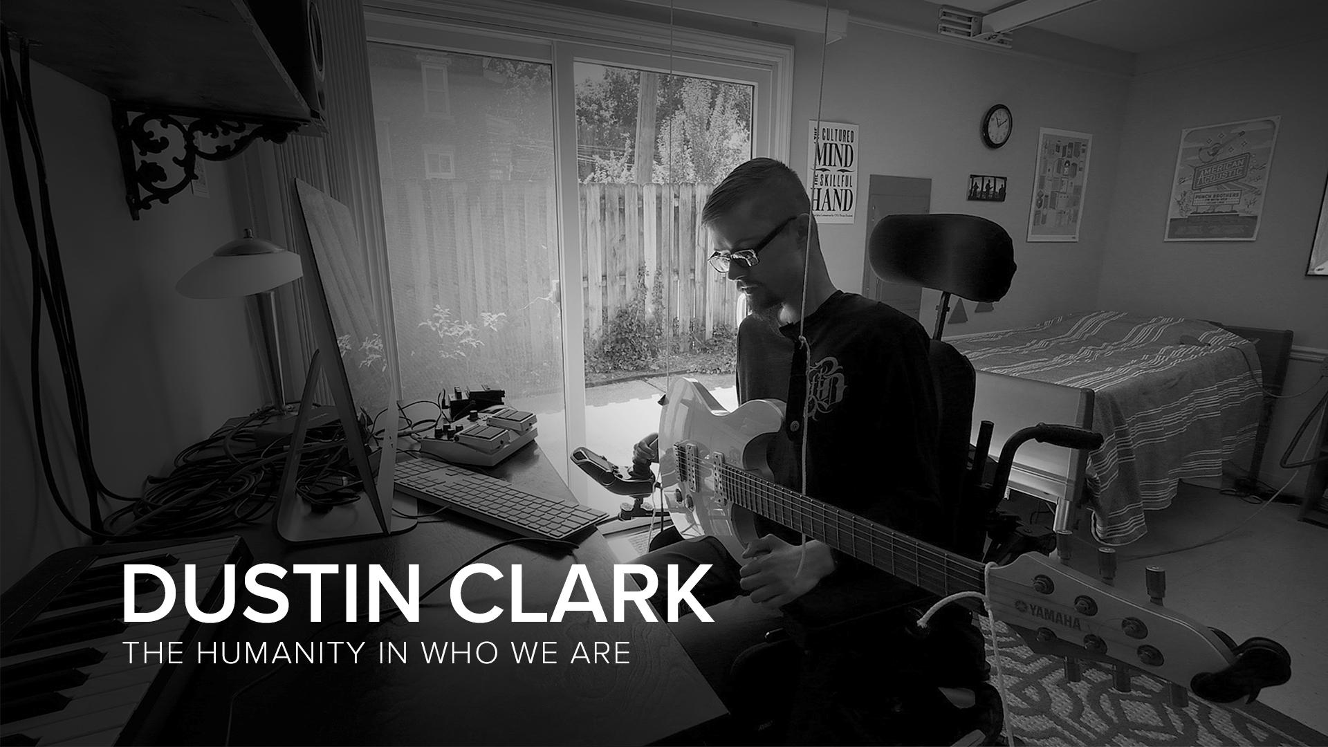 Dustin Clark: The Humanity in Who We Are